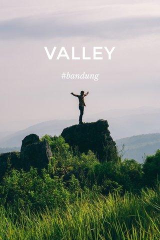 VALLEY #bandung