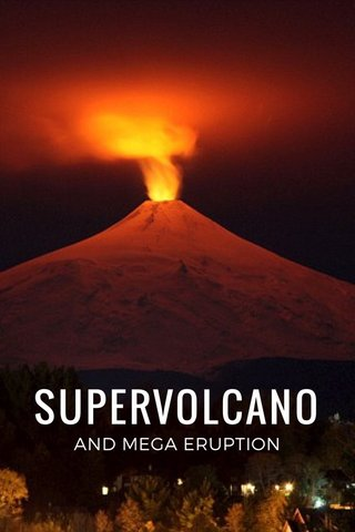 SUPERVOLCANO AND MEGA ERUPTION