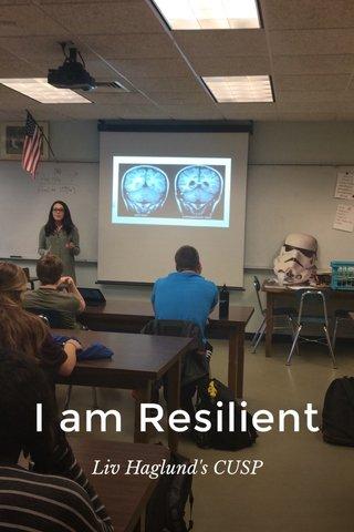 I am Resilient Liv Haglund's CUSP