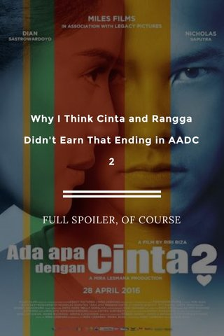 Why I Think Cinta and Rangga Didn't Earn That Ending in AADC 2 FULL SPOILER, OF COURSE