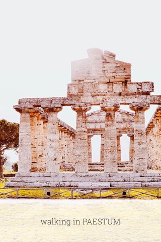 walking in PAESTUM
