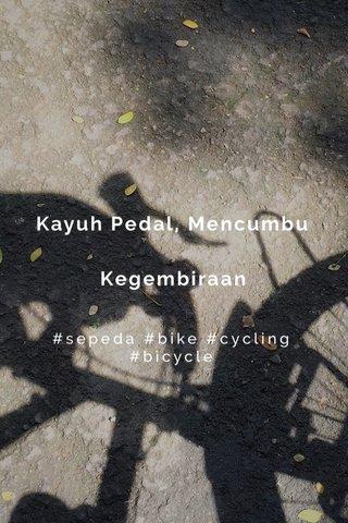Kayuh Pedal, Mencumbu Kegembiraan #sepeda #bike #cycling #bicycle