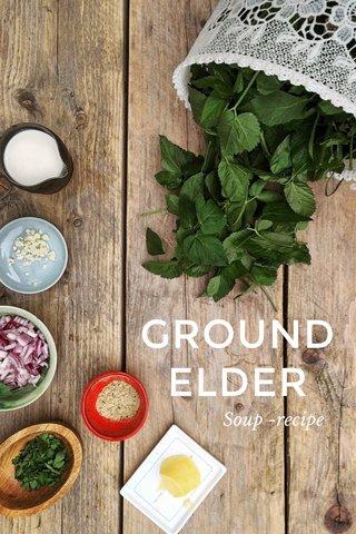 GROUND ELDER Soup -recipe