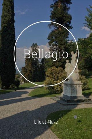 Bellagio Life at #lake