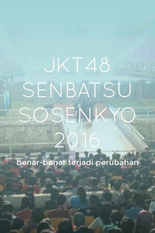 JKT48 SENBATSU SOSENKYO 2016 benar-benar terjadi perubahan