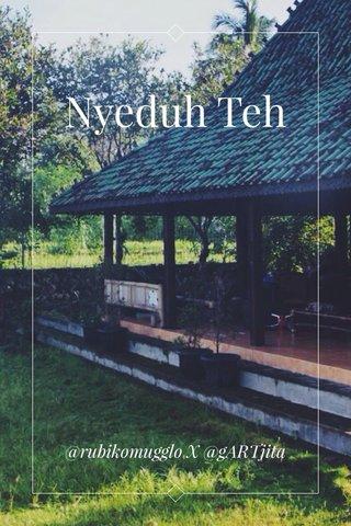 Nyeduh Teh @rubikomugglo X @gARTjita