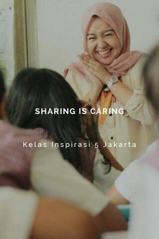 SHARING IS CARING Kelas Inspirasi 5 Jakarta