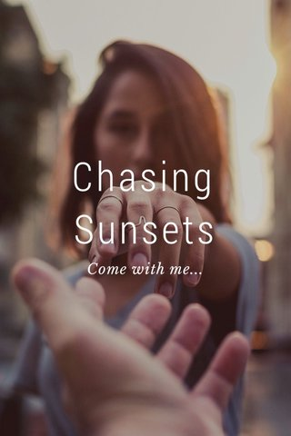 Chasing Sunsets Come with me...
