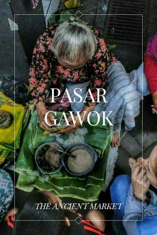 PASAR GAWOK THE ANCIENT MARKET