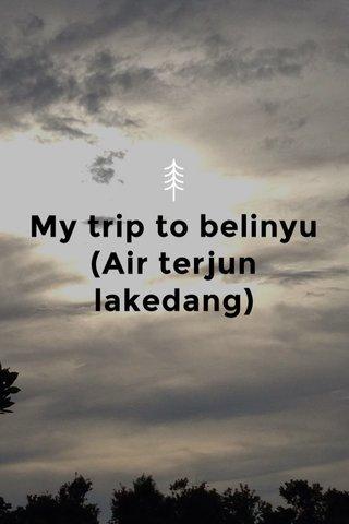 My trip to belinyu (Air terjun lakedang)