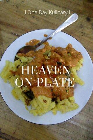 HEAVEN ON PLATE I One Day Kulinary I