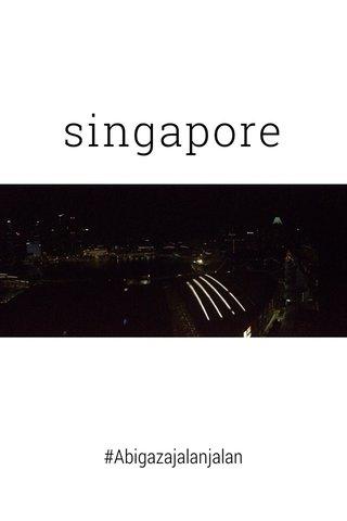 singapore #Abigazajalanjalan