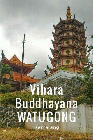 Vihara Buddhayana WATUGONG semarang