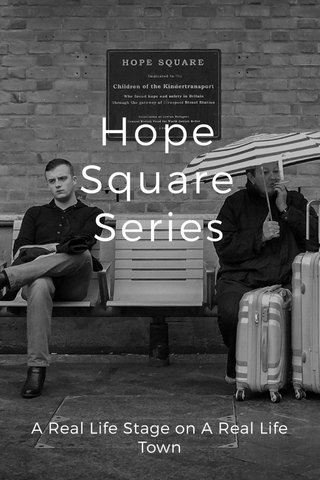 Hope Square Series A Real Life Stage on A Real Life Town