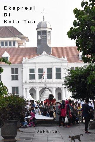 Ekspresi Di Kota Tua Jakarta