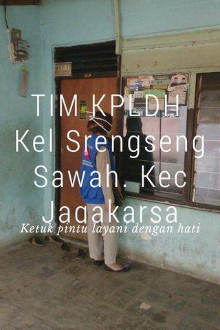 TIM KPLDH Kel Srengseng Sawah. Kec Jagakarsa Ketuk pintu layani dengan hati