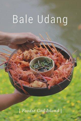 Bale Udang | Foodie God Island |