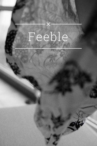 Feeble