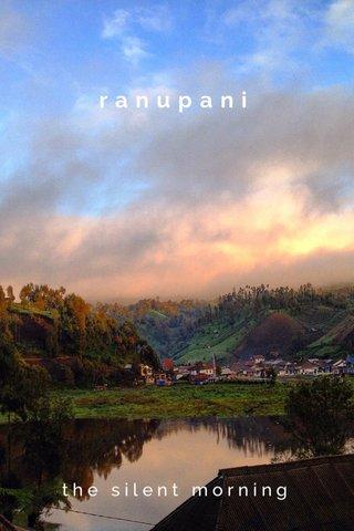 ranupani the silent morning