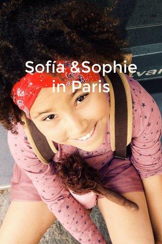Sofía &Sophie in Paris