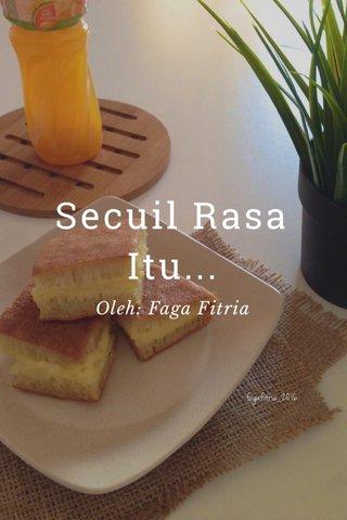 Secuil Rasa Itu... Oleh: Faga Fitria