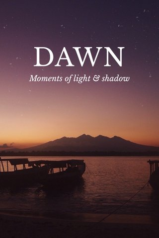 DAWN Moments of light & shadow