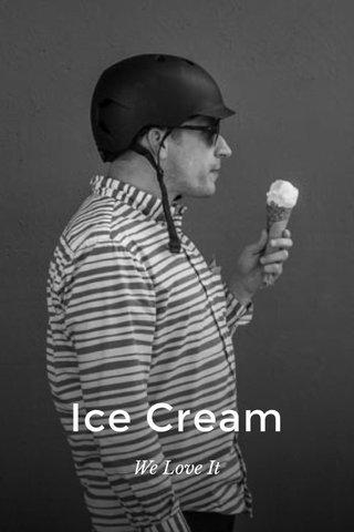 Ice Cream We Love It