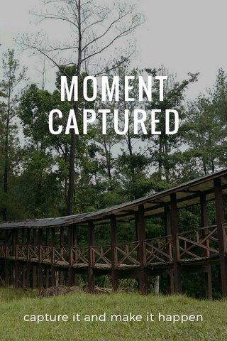 MOMENT CAPTURED capture it and make it happen