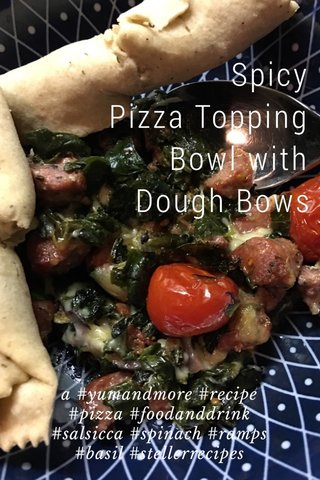 Spicy Pizza Topping Bowl with Dough Bows a #yumandmore #recipe #pizza #foodanddrink #salsicca #spinach #ramps #basil #stellerrecipes