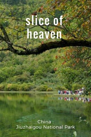 slice of heaven China : Jiuzhaigou National Park