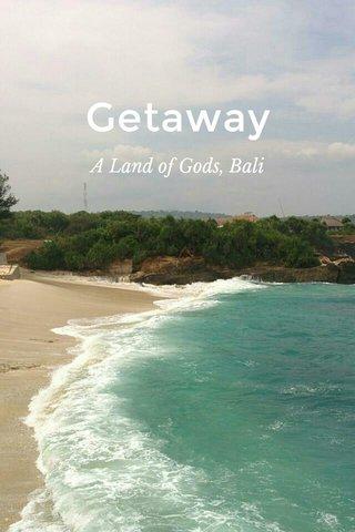 Getaway A Land of Gods, Bali