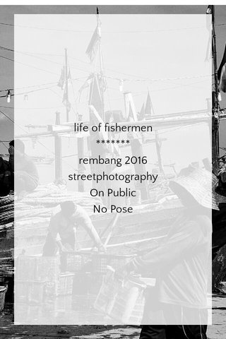life of fishermen ******* rembang 2016 streetphotography On Public No Pose