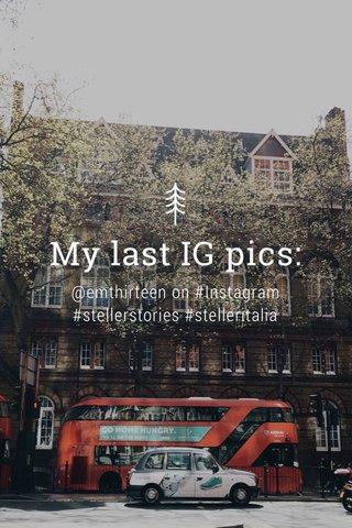 My last IG pics: @emthirteen on #Instagram #stellerstories #stelleritalia