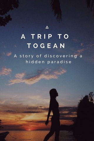 A TRIP TO TOGEAN A story of discovering a hidden paradise