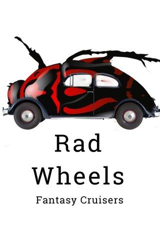 Rad Wheels Fantasy Cruisers