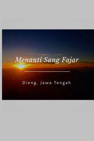 Menanti Sang Fajar Dieng, Jawa Tengah