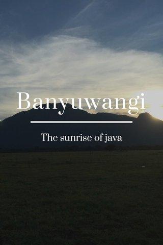 Banyuwangi The sunrise of java
