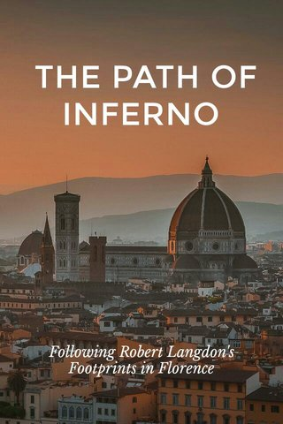 THE PATH OF INFERNO Following Robert Langdon's Footprints in Florence
