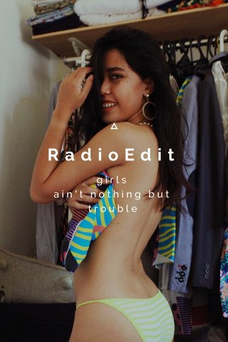 RadioEdit girls ain't nothing but trouble
