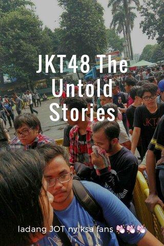 JKT48 The Untold Stories ladang JOT nyiksa fans 👏👏👏