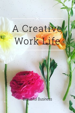 A Creative Work Life Beautiful Business