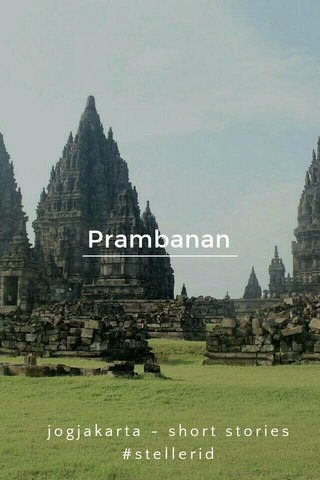 Prambanan jogjakarta ~ short stories #stellerid