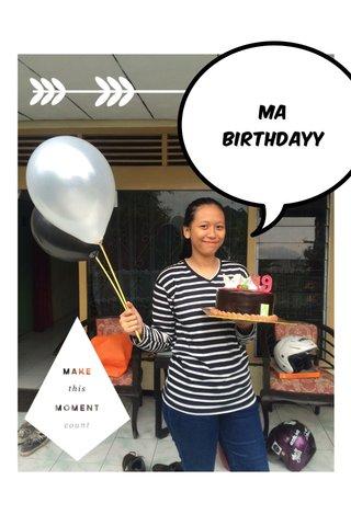 Ma BIRTHDAYY