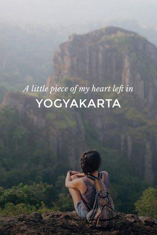 YOGYAKARTA A little piece of my heart left in