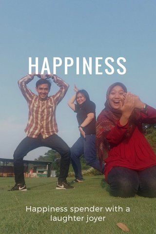 HAPPINESS Happiness spender with a laughter joyer