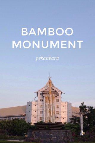 BAMBOO MONUMENT pekanbaru
