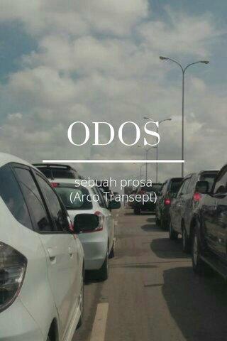 ODOS sebuah prosa (Arco Transept)