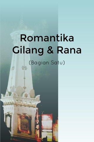 Romantika Gilang & Rana (Bagian Satu)
