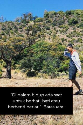 """""""Di dalam hidup ada saat untuk berhati-hati atau berhenti berlari"""" -Barasuara-"""