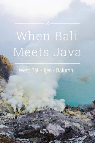 When Bali Meets Java West Bali • Ijen • Baluran
